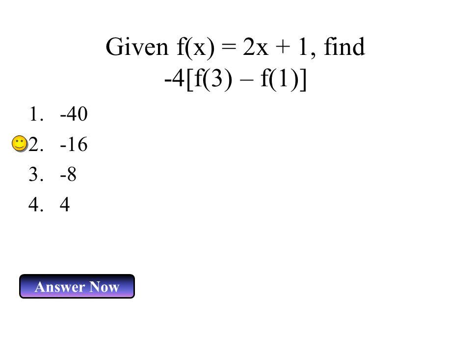 Given f(x) = 2x + 1, find -4[f(3) – f(1)]